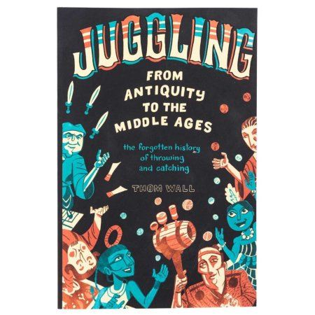 Book-Juggling: From Antiquity to the Middle Ages by Thom Wall